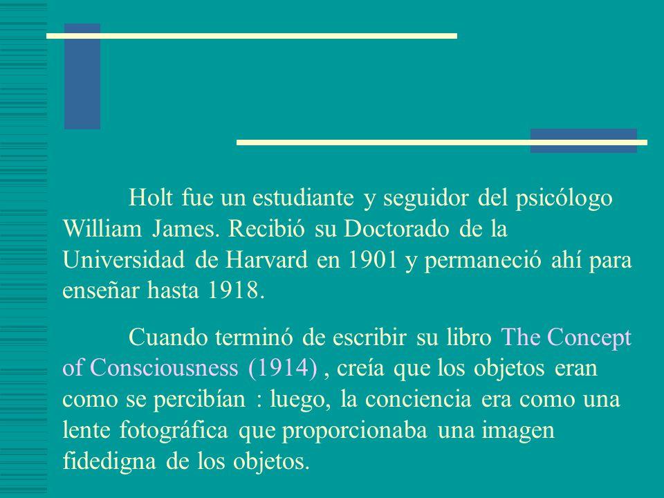 Holt fue un estudiante y seguidor del psicólogo William James. Recibió su Doctorado de la Universidad de Harvard en 1901 y permaneció ahí para enseñar