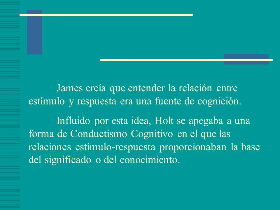 James creía que entender la relación entre estímulo y respuesta era una fuente de cognición. Influido por esta idea, Holt se apegaba a una forma de Co