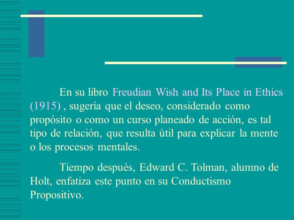 En su libro Freudian Wish and Its Place in Ethics (1915), sugería que el deseo, considerado como propósito o como un curso planeado de acción, es tal tipo de relación, que resulta útil para explicar la mente o los procesos mentales.