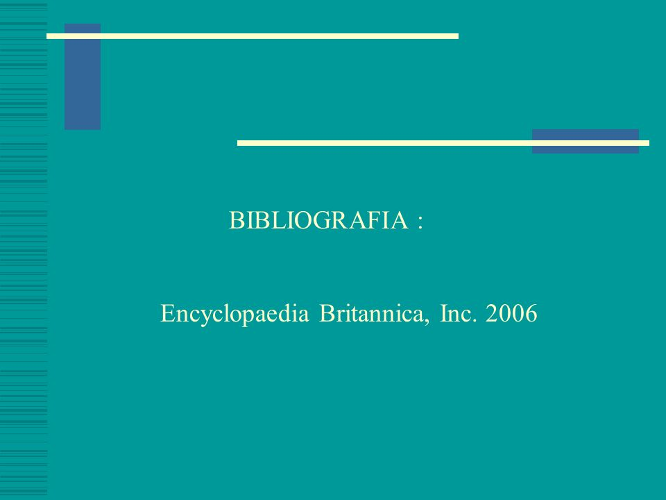 BIBLIOGRAFIA : Encyclopaedia Britannica, Inc. 2006
