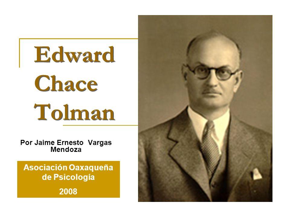 Edward Chace Tolman Por Jaime Ernesto Vargas Mendoza Asociación Oaxaqueña de Psicología 2008