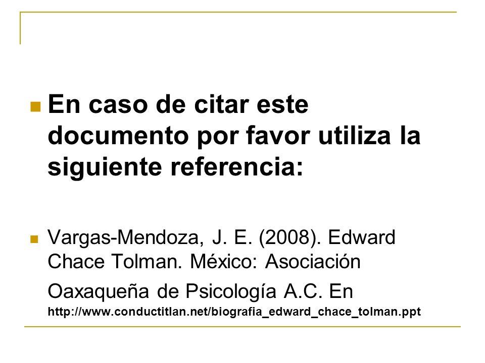 En caso de citar este documento por favor utiliza la siguiente referencia: Vargas-Mendoza, J. E. (2008). Edward Chace Tolman. México: Asociación Oaxaq