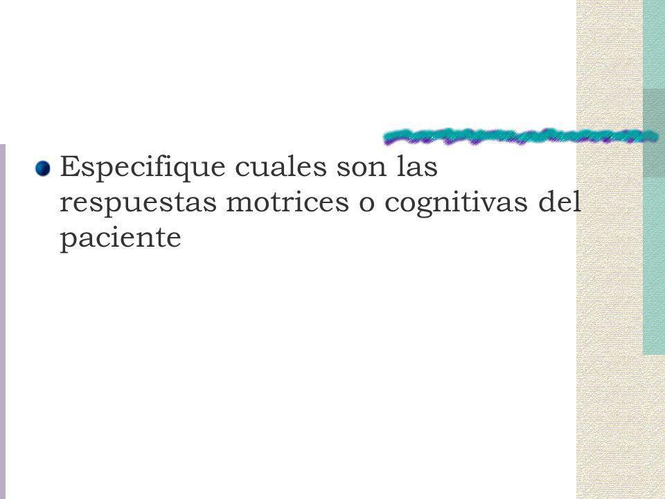 Especifique cuales son las respuestas motrices o cognitivas del paciente