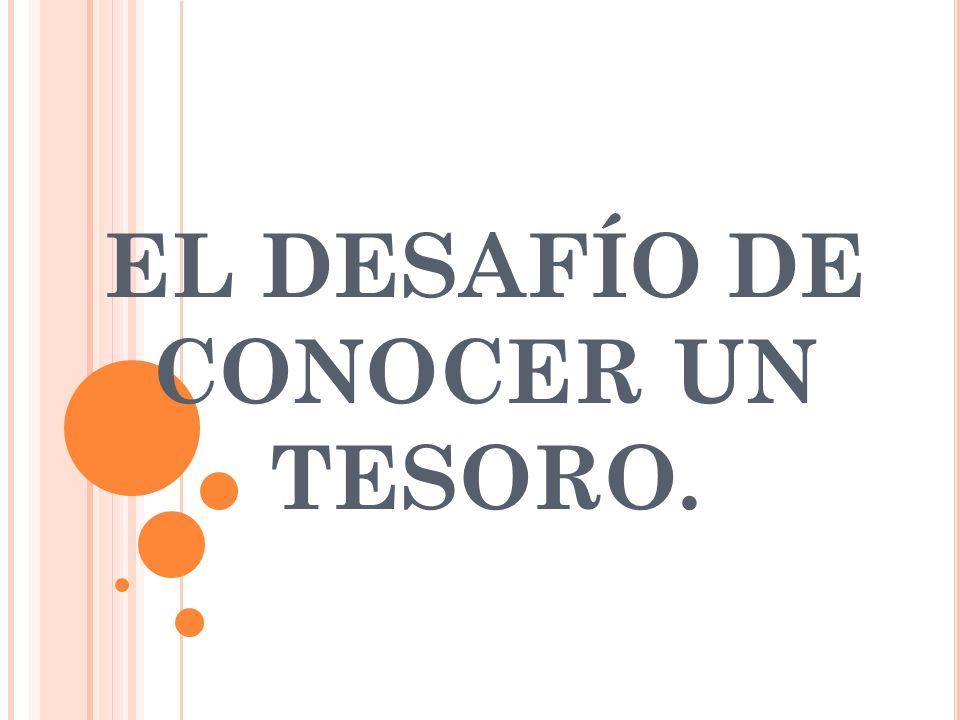 EL DESAFÍO DE CONOCER UN TESORO.