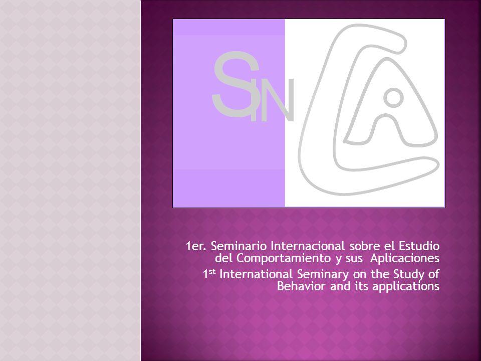 1er. Seminario Internacional sobre el Estudio del Comportamiento y sus Aplicaciones 1 st International Seminary on the Study of Behavior and its appli