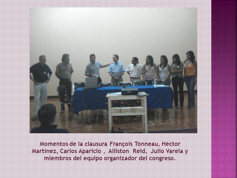 Momentos de la clausura François Tonneau, Héctor Martínez, Carlos Aparicio, Alliston Reid, Julio Varela y miembros del equipo organizador del congreso.