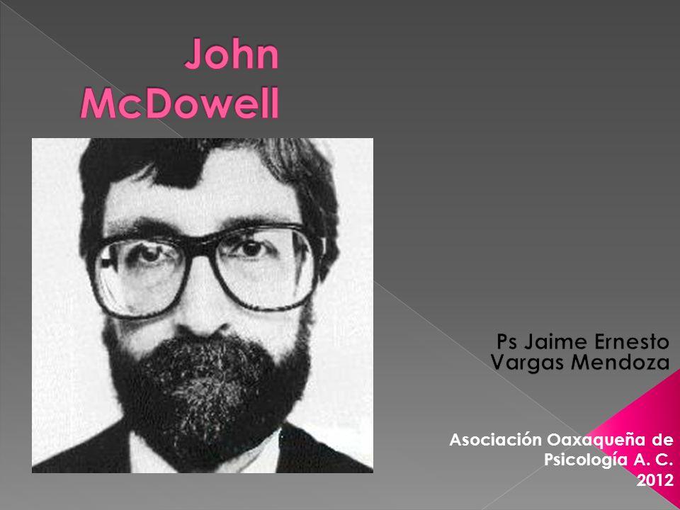 John Henry McDowell (nacido en 1942) es un filósofo contemporáneo, actualmente miembro del Colegio Universitario de Oxford y Profesor Universitario en la Universidad de Pittsburgh.