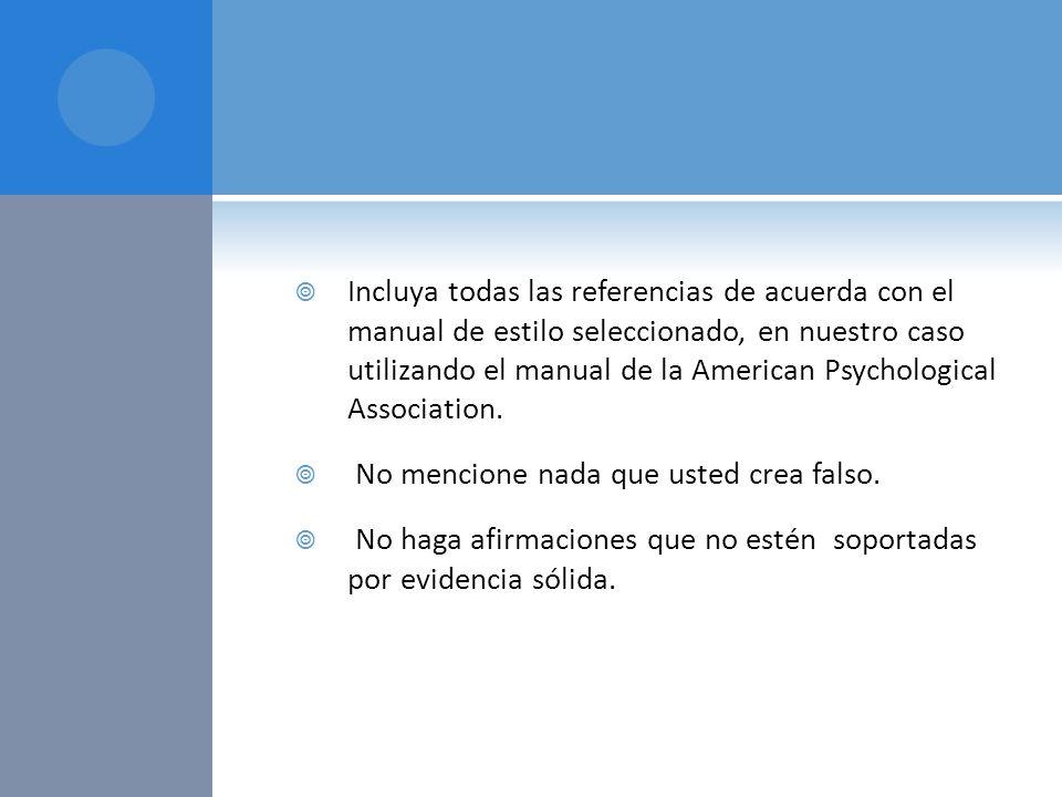 Incluya todas las referencias de acuerda con el manual de estilo seleccionado, en nuestro caso utilizando el manual de la American Psychological Assoc