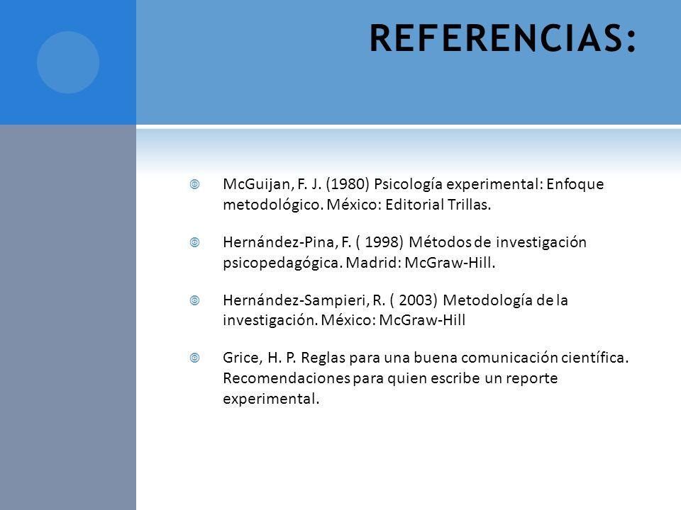 REFERENCIAS: McGuijan, F. J. (1980) Psicología experimental: Enfoque metodológico. México: Editorial Trillas. Hernández-Pina, F. ( 1998) Métodos de in