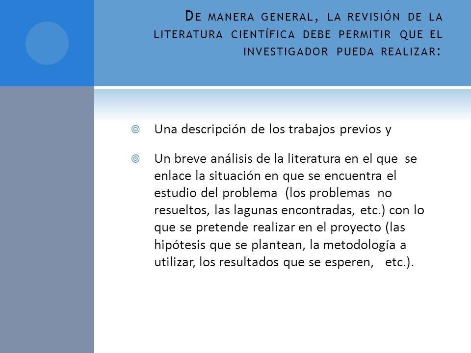D E MANERA GENERAL, LA REVISIÓN DE LA LITERATURA CIENTÍFICA DEBE PERMITIR QUE EL INVESTIGADOR PUEDA REALIZAR : Una descripción de los trabajos previos