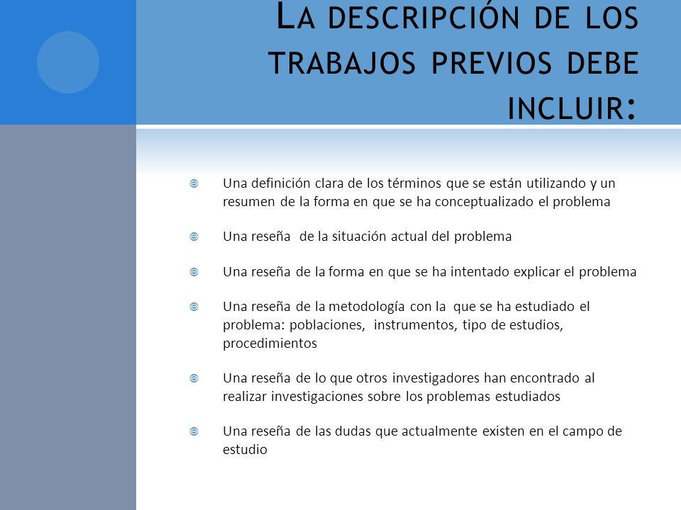 L A DESCRIPCIÓN DE LOS TRABAJOS PREVIOS DEBE INCLUIR : Una definición clara de los términos que se están utilizando y un resumen de la forma en que se