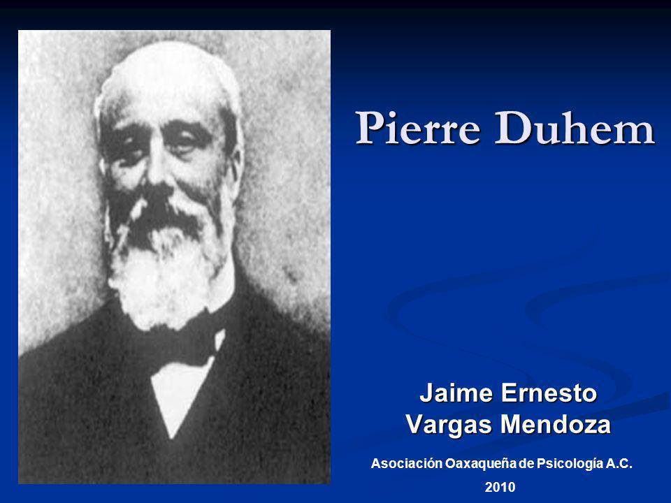 Pierre Duhem (1861-1916) fue un físico, un historiador y un filósofo de la ciencia Francés.