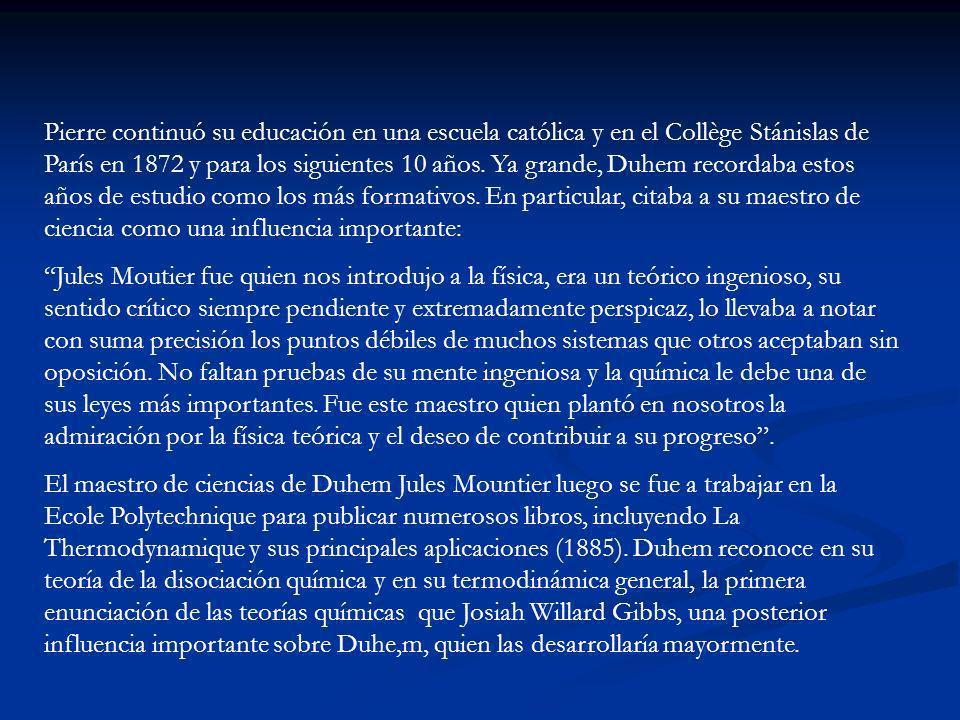 En 1882 Duhem se inscribe en una institución prestigiosa y secular de educación superior, como lo era la Ecole Normale Supérieure.