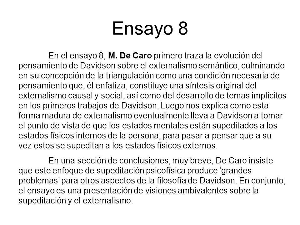 Ensayo 8 En el ensayo 8, M. De Caro primero traza la evolución del pensamiento de Davidson sobre el externalismo semántico, culminando en su concepció