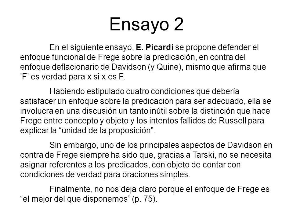 Ensayo 2 En el siguiente ensayo, E. Picardi se propone defender el enfoque funcional de Frege sobre la predicación, en contra del enfoque deflacionari