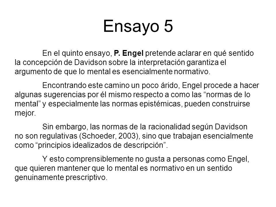 Ensayo 5 En el quinto ensayo, P. Engel pretende aclarar en qué sentido la concepción de Davidson sobre la interpretación garantiza el argumento de que