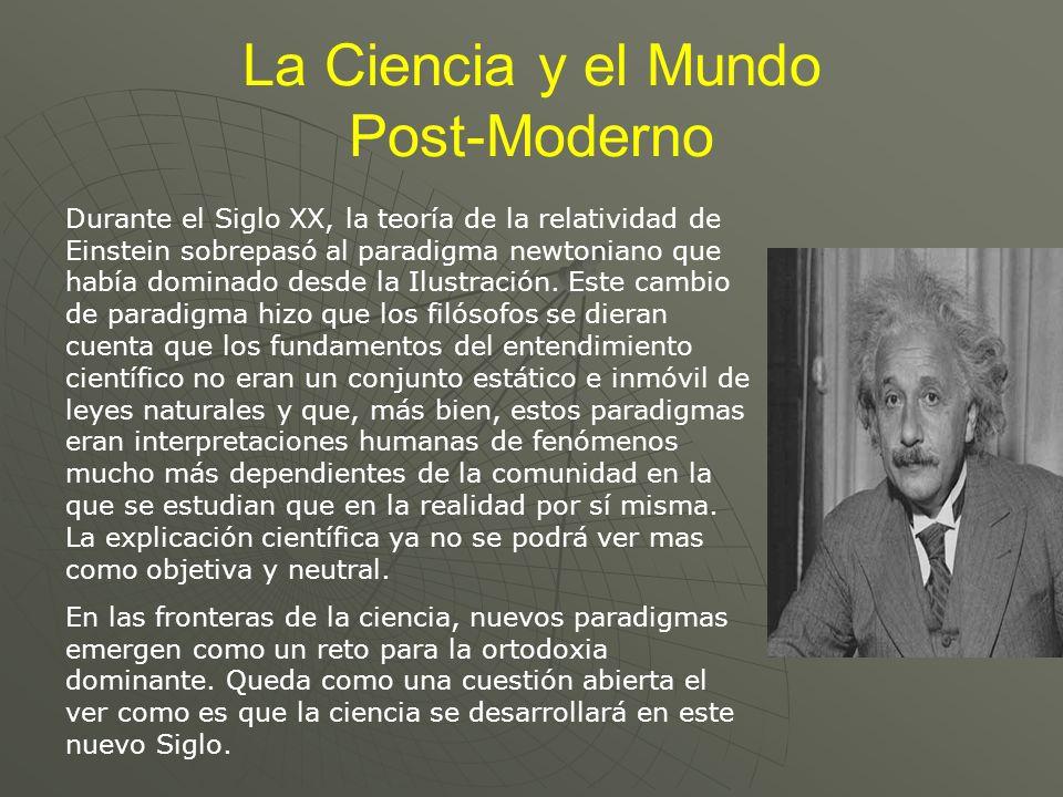 La Ciencia y el Mundo Post-Moderno Durante el Siglo XX, la teoría de la relatividad de Einstein sobrepasó al paradigma newtoniano que había dominado d