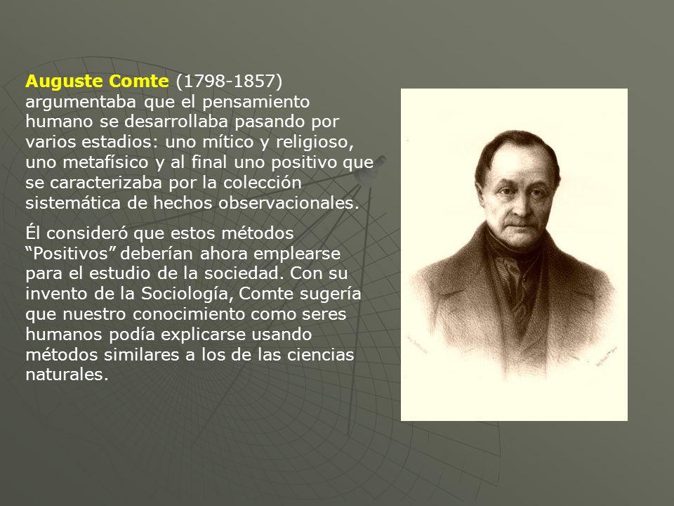 Auguste Comte (1798-1857) argumentaba que el pensamiento humano se desarrollaba pasando por varios estadios: uno mítico y religioso, uno metafísico y