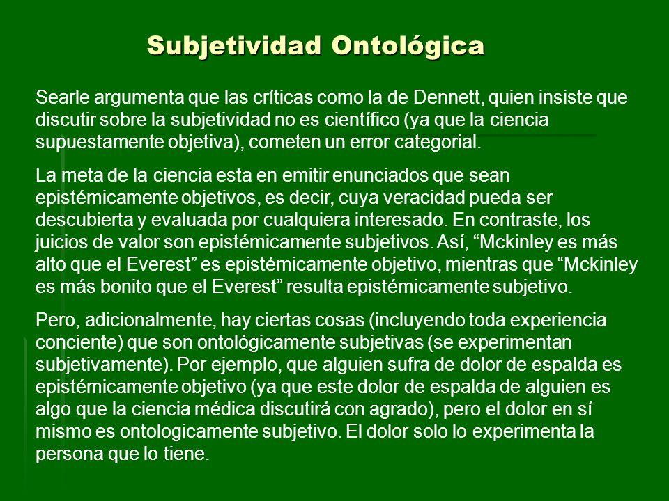 Subjetividad Ontológica Searle argumenta que las críticas como la de Dennett, quien insiste que discutir sobre la subjetividad no es científico (ya qu