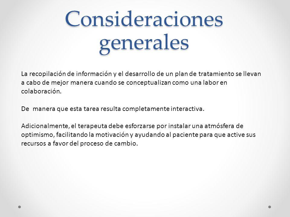 Consideraciones generales La recopilación de información y el desarrollo de un plan de tratamiento se llevan a cabo de mejor manera cuando se conceptu