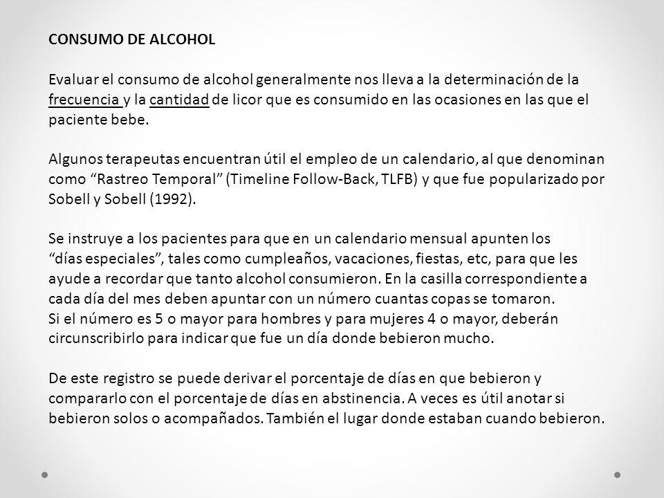 CONSUMO DE ALCOHOL Evaluar el consumo de alcohol generalmente nos lleva a la determinación de la frecuencia y la cantidad de licor que es consumido en