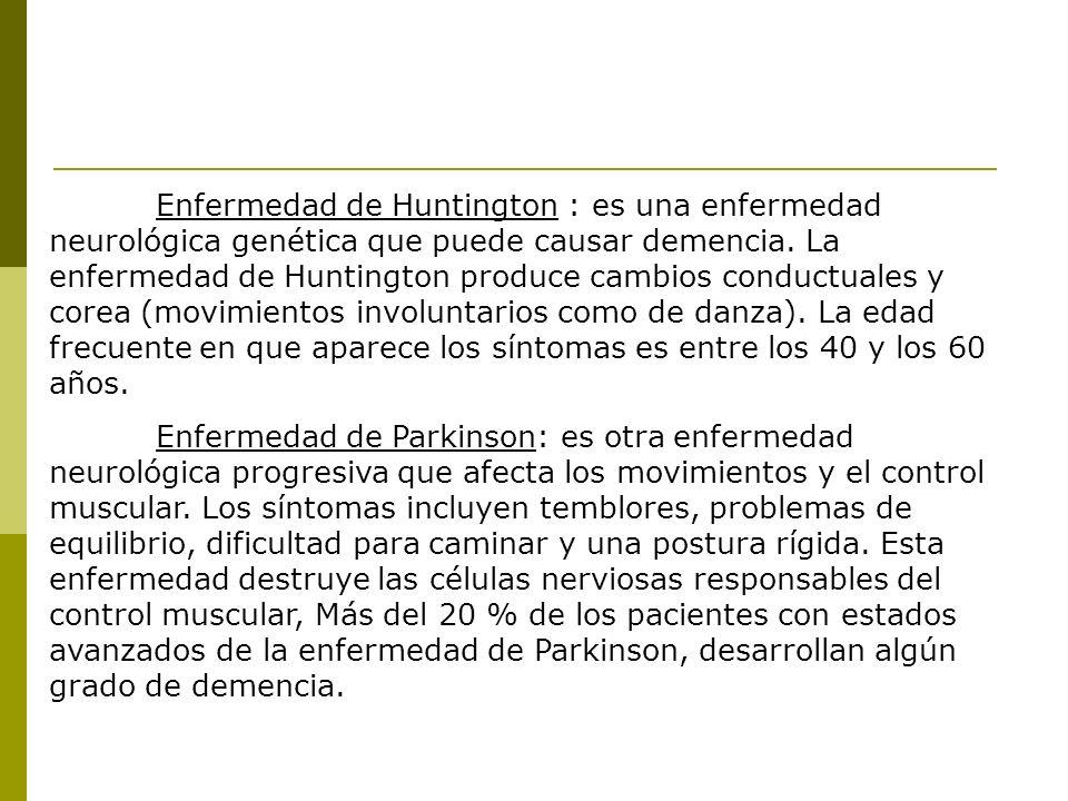 Enfermedad de Huntington : es una enfermedad neurológica genética que puede causar demencia. La enfermedad de Huntington produce cambios conductuales