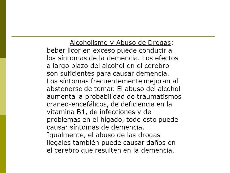 Alcoholismo y Abuso de Drogas: beber licor en exceso puede conducir a los síntomas de la demencia. Los efectos a largo plazo del alcohol en el cerebro