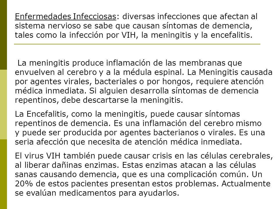 Enfermedades Infecciosas: diversas infecciones que afectan al sistema nervioso se sabe que causan síntomas de demencia, tales como la infección por VI
