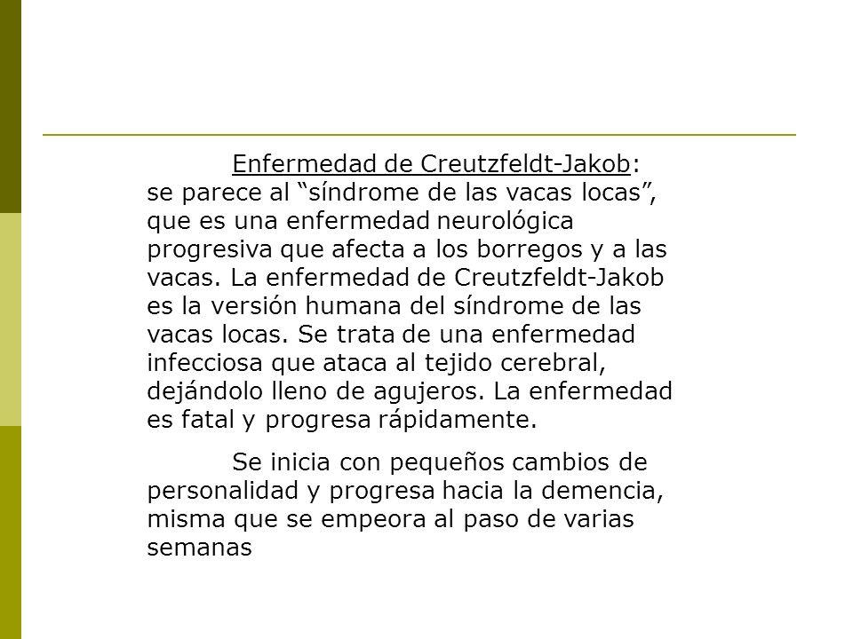 Enfermedad de Creutzfeldt-Jakob: se parece al síndrome de las vacas locas, que es una enfermedad neurológica progresiva que afecta a los borregos y a