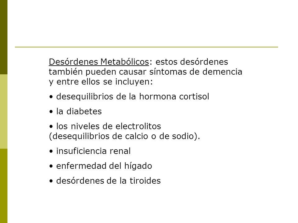 Desórdenes Metabólicos: estos desórdenes también pueden causar síntomas de demencia y entre ellos se incluyen: desequilibrios de la hormona cortisol l