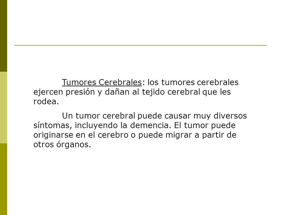 Tumores Cerebrales: los tumores cerebrales ejercen presión y dañan al tejido cerebral que les rodea. Un tumor cerebral puede causar muy diversos sínto