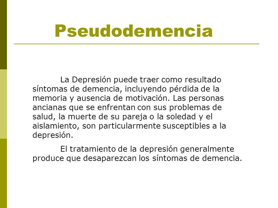 Pseudodemencia La Depresión puede traer como resultado síntomas de demencia, incluyendo pérdida de la memoria y ausencia de motivación. Las personas a