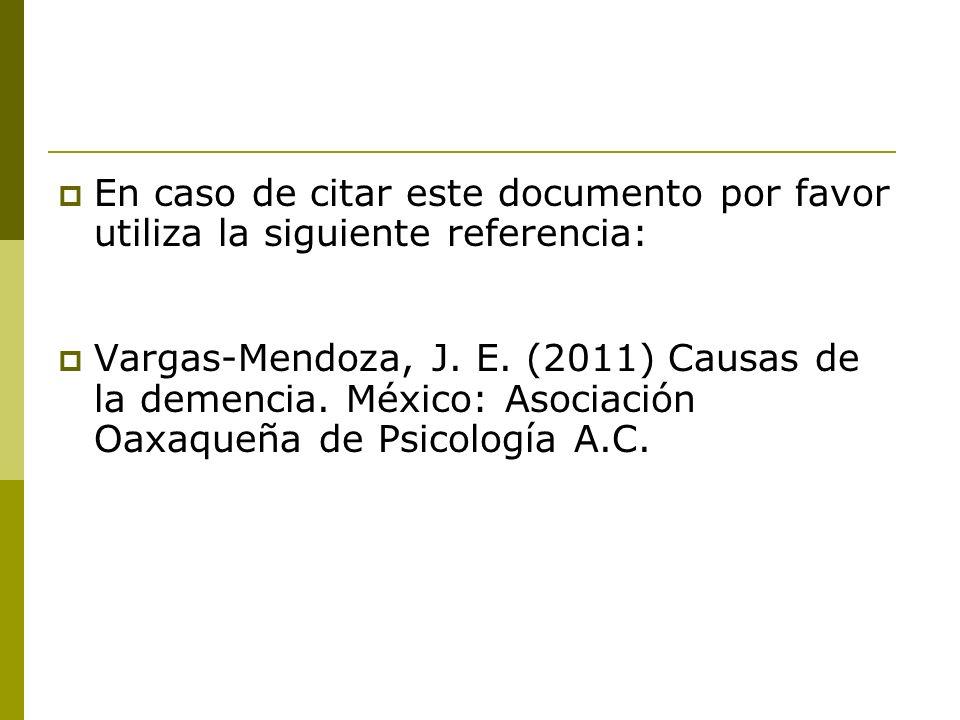 En caso de citar este documento por favor utiliza la siguiente referencia: Vargas-Mendoza, J. E. (2011) Causas de la demencia. México: Asociación Oaxa