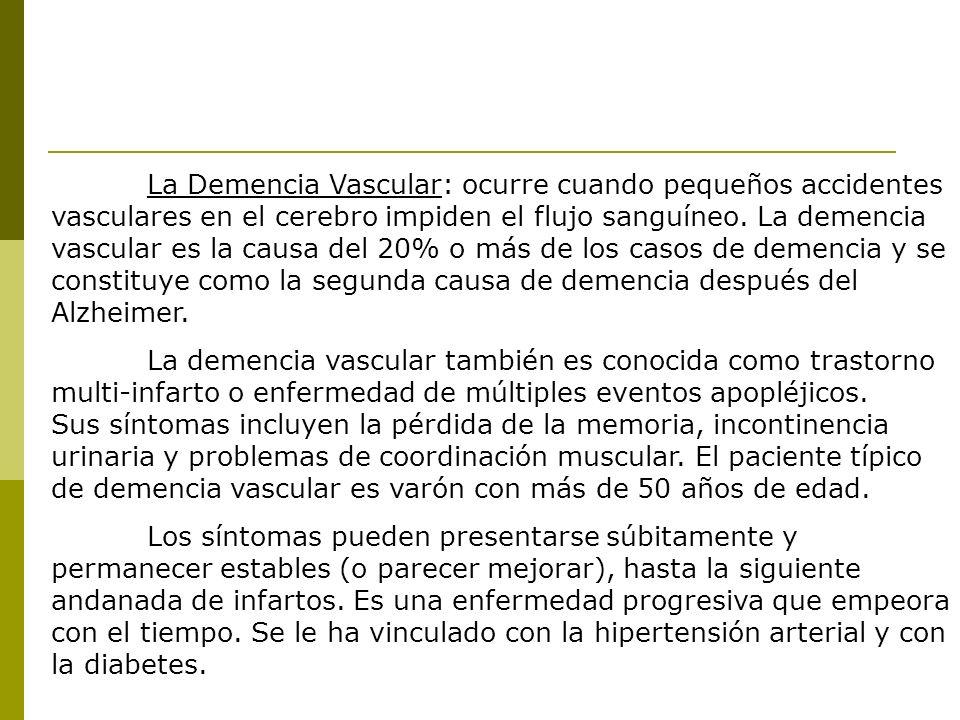 La Demencia Vascular: ocurre cuando pequeños accidentes vasculares en el cerebro impiden el flujo sanguíneo. La demencia vascular es la causa del 20%