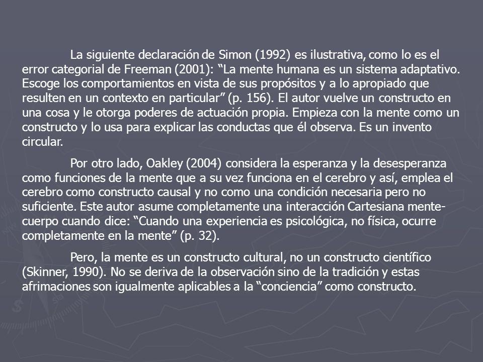 La siguiente declaración de Simon (1992) es ilustrativa, como lo es el error categorial de Freeman (2001): La mente humana es un sistema adaptativo. E
