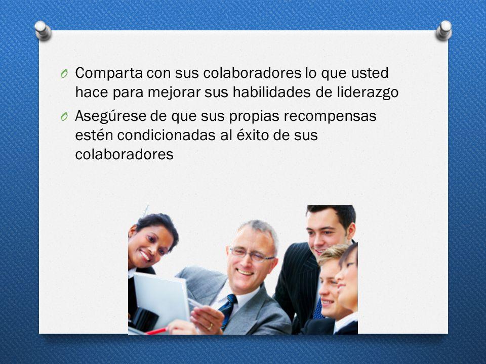 O Comparta con sus colaboradores lo que usted hace para mejorar sus habilidades de liderazgo O Asegúrese de que sus propias recompensas estén condicio