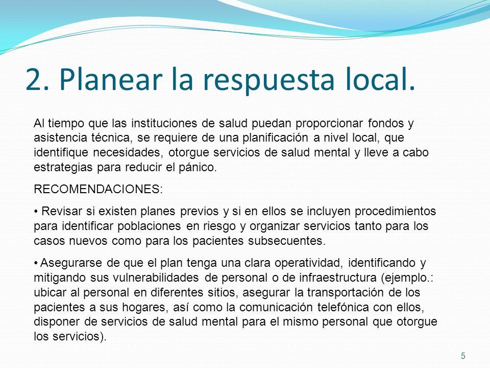 2. Planear la respuesta local. 5 Al tiempo que las instituciones de salud puedan proporcionar fondos y asistencia técnica, se requiere de una planific