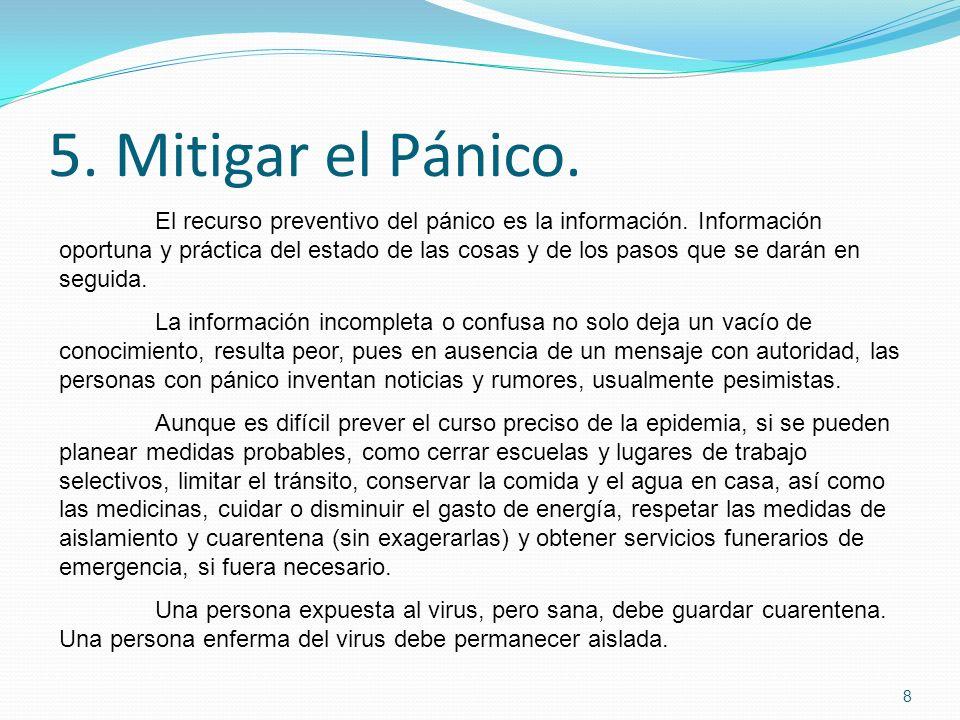 5. Mitigar el Pánico. 8 El recurso preventivo del pánico es la información. Información oportuna y práctica del estado de las cosas y de los pasos que