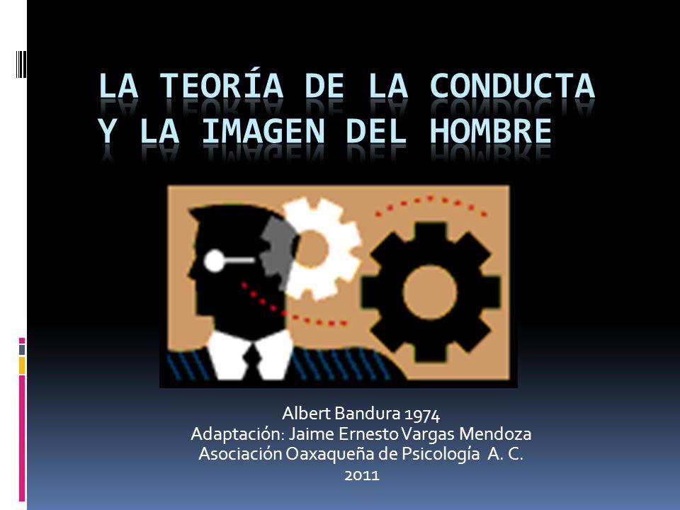 Albert Bandura 1974 Adaptación: Jaime Ernesto Vargas Mendoza Asociación Oaxaqueña de Psicología A. C. 2011