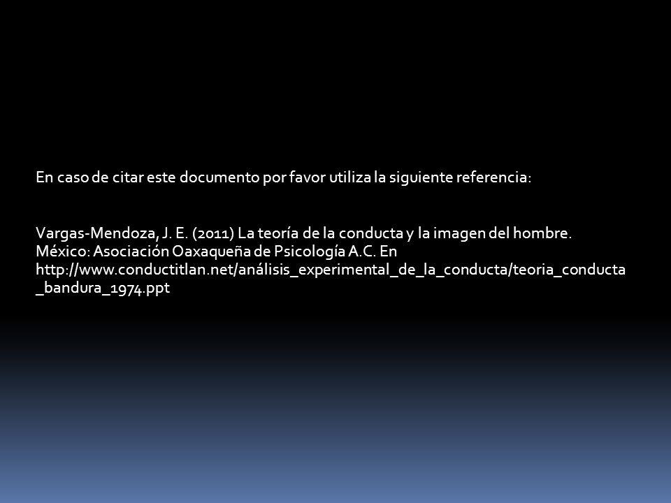 En caso de citar este documento por favor utiliza la siguiente referencia: Vargas-Mendoza, J. E. (2011) La teoría de la conducta y la imagen del hombr
