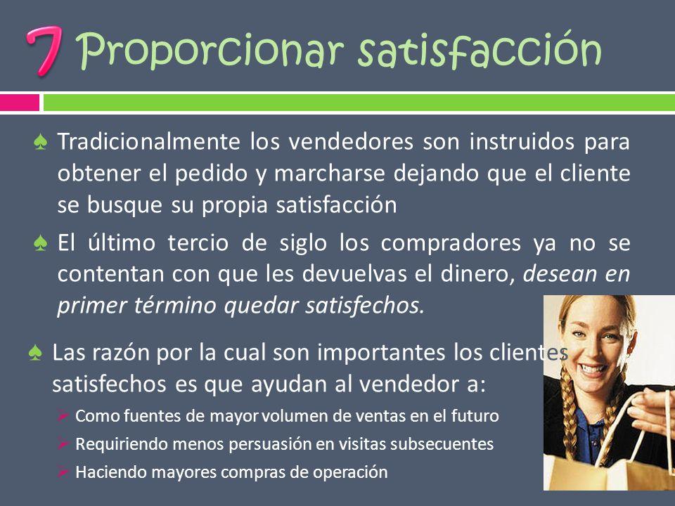 Proporcionar satisfacción Tradicionalmente los vendedores son instruidos para obtener el pedido y marcharse dejando que el cliente se busque su propia