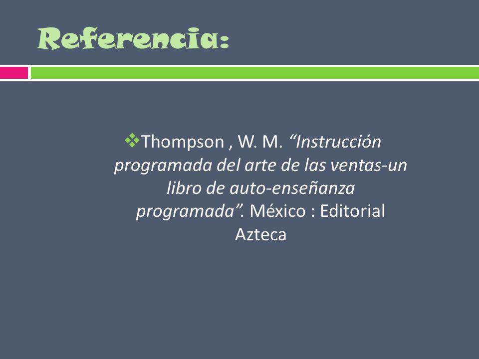 Referencia: Thompson, W. M. Instrucción programada del arte de las ventas-un libro de auto-enseñanza programada. México : Editorial Azteca