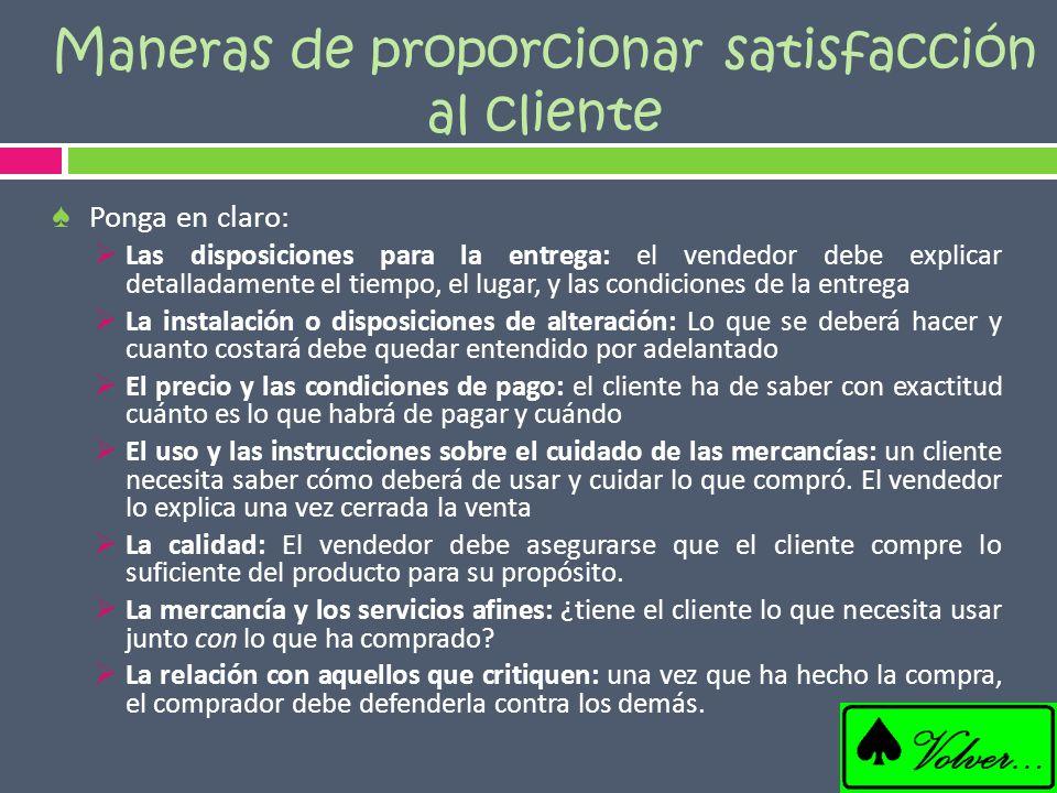 Maneras de proporcionar satisfacción al cliente Ponga en claro: Las disposiciones para la entrega: el vendedor debe explicar detalladamente el tiempo,