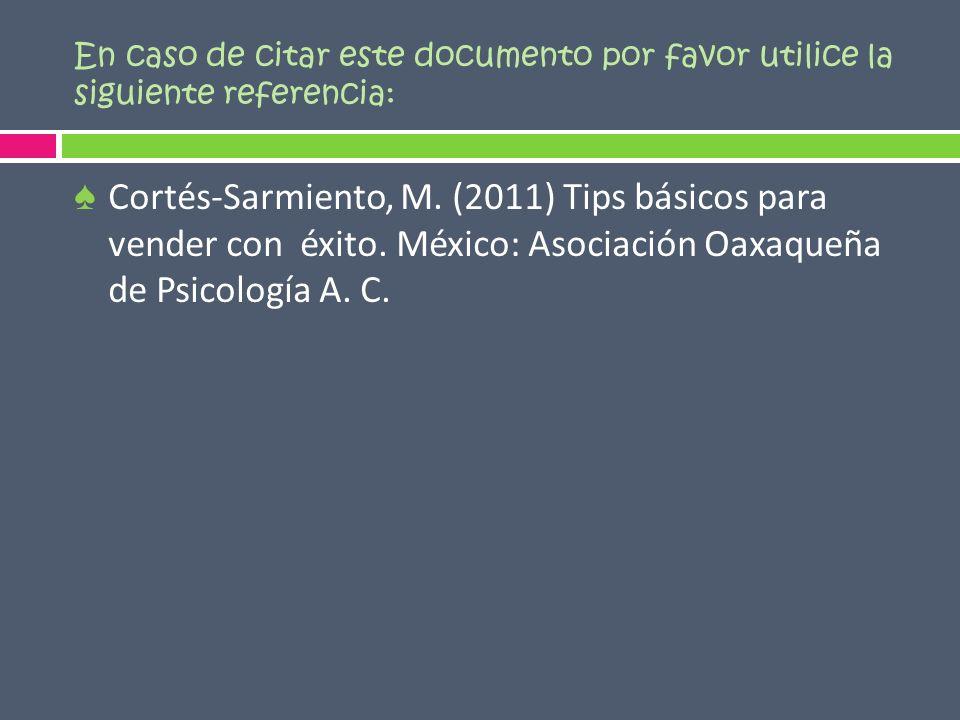 En caso de citar este documento por favor utilice la siguiente referencia: Cortés-Sarmiento, M. (2011) Tips básicos para vender con éxito. México: Aso