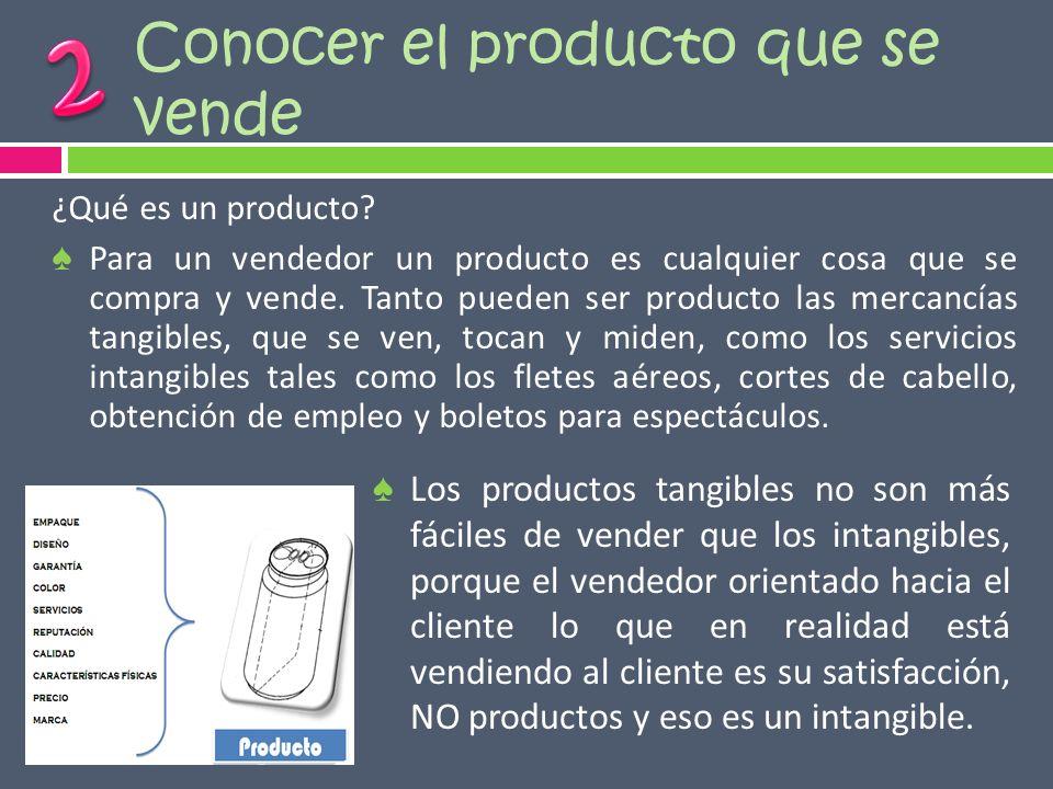 Conocer el producto que se vende ¿Qué es un producto? Para un vendedor un producto es cualquier cosa que se compra y vende. Tanto pueden ser producto