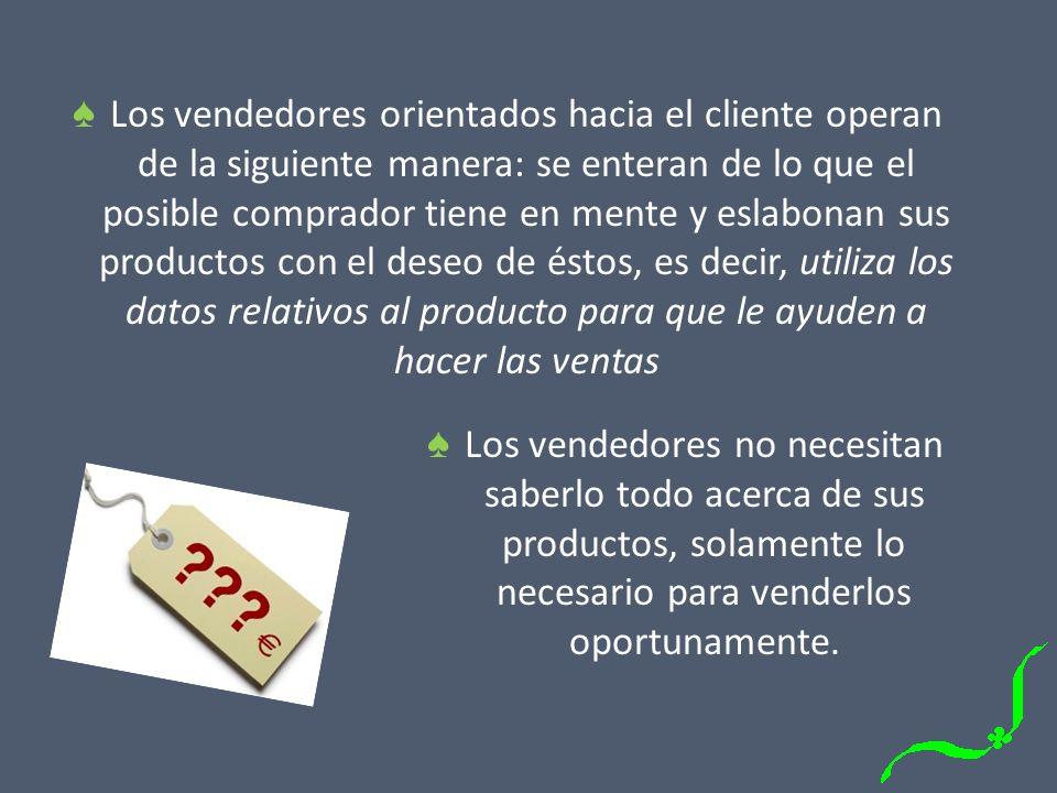 Los vendedores orientados hacia el cliente operan de la siguiente manera: se enteran de lo que el posible comprador tiene en mente y eslabonan sus pro
