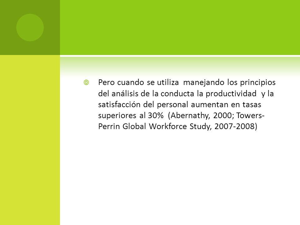 Pero cuando se utiliza manejando los principios del análisis de la conducta la productividad y la satisfacción del personal aumentan en tasas superior