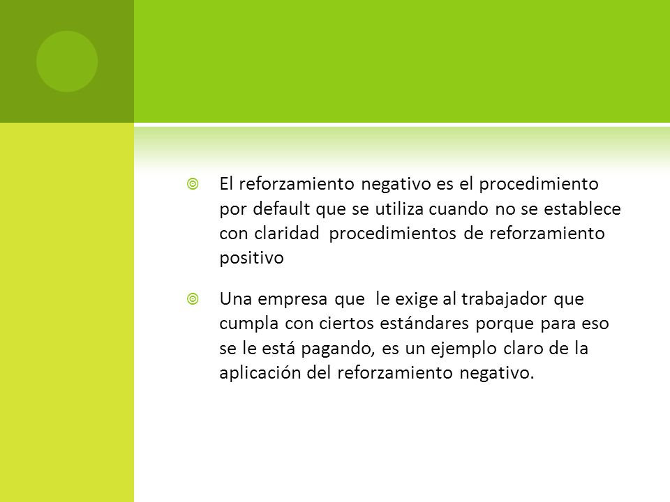 El reforzamiento negativo es el procedimiento por default que se utiliza cuando no se establece con claridad procedimientos de reforzamiento positivo