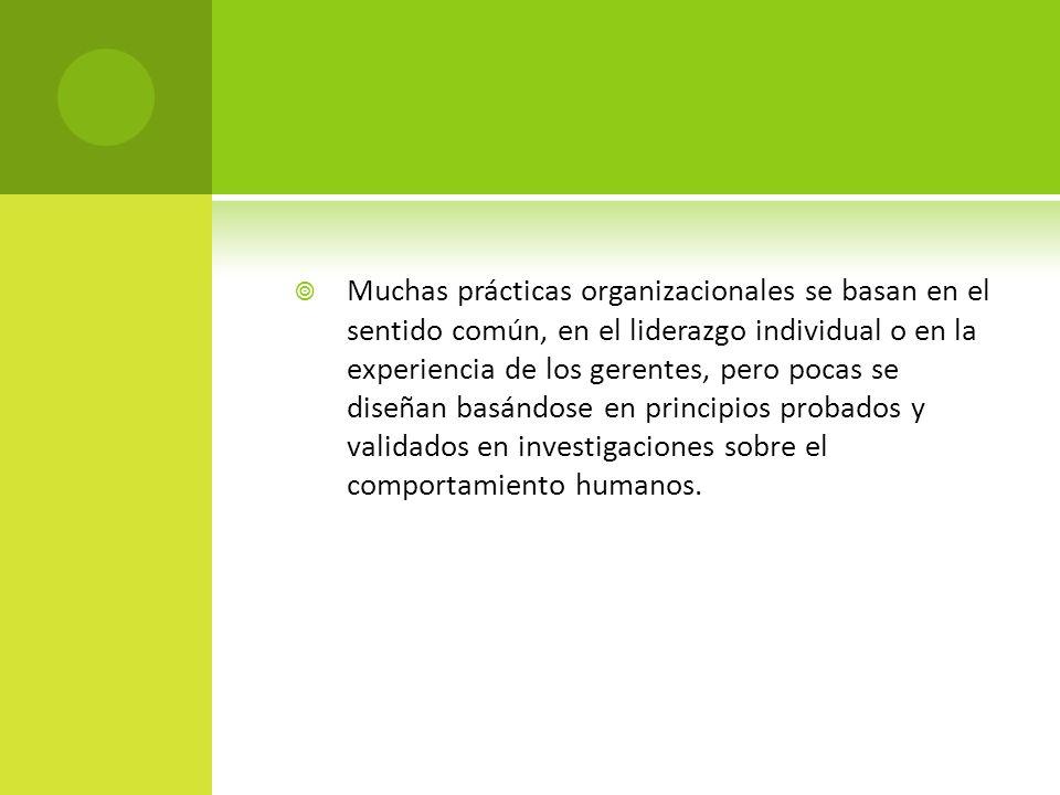 Muchas prácticas organizacionales se basan en el sentido común, en el liderazgo individual o en la experiencia de los gerentes, pero pocas se diseñan