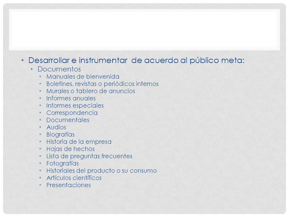 Desarrollar e instrumentar de acuerdo al público meta: Documentos Manuales de bienvenida Boletines, revistas o periódicos internos Murales o tablero d